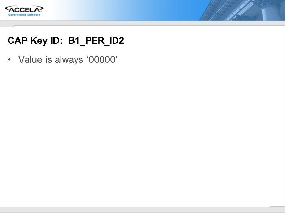 CAP Key ID: B1_PER_ID2 Value is always 00000