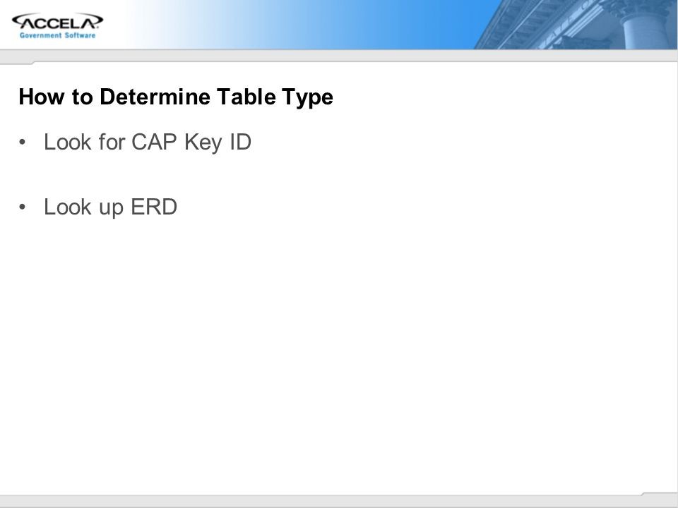 How to Determine Table Type Look for CAP Key ID Look up ERD
