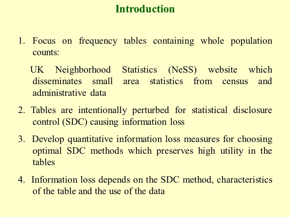 Introduction 1.Focus on frequency tables containing whole population counts: UK Neighborhood Statistics (NeSS) website which disseminates small area statistics from census and administrative data 2.