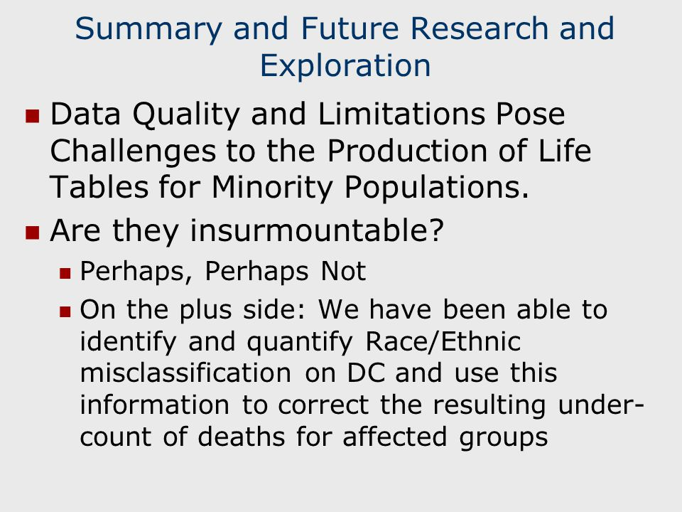 Summary and Future Research and Exploration Data Quality and Limitations Pose Challenges to the Production of Life Tables for Minority Populations.