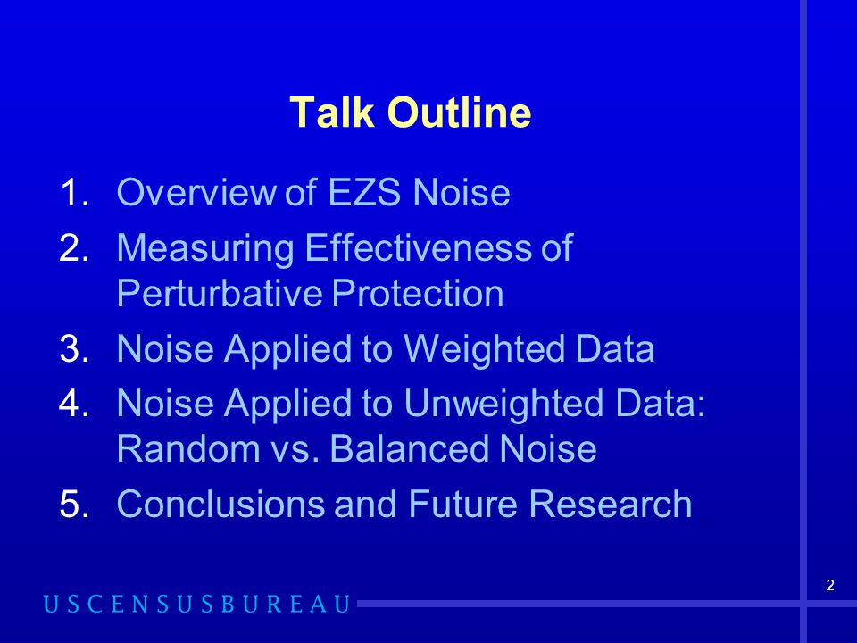 2 Talk Outline 1.Overview of EZS Noise 2.Measuring Effectiveness of Perturbative Protection 3.Noise Applied to Weighted Data 4.Noise Applied to Unweighted Data: Random vs.