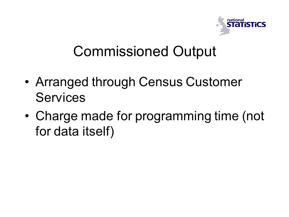 Commissioned Output Arranged through Census Customer Services Charge made for programming time (not for data itself)