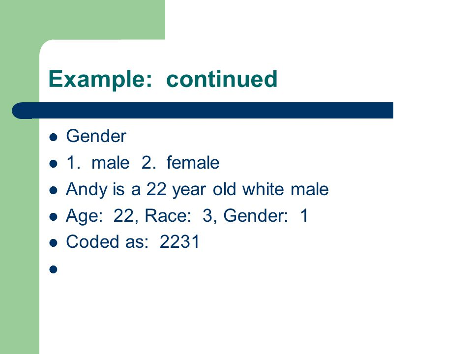 Example: continued Gender 1. male 2.
