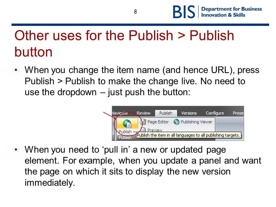 8 Other uses for the Publish > Publish button When you change the item name (and hence URL), press Publish > Publish to make the change live.