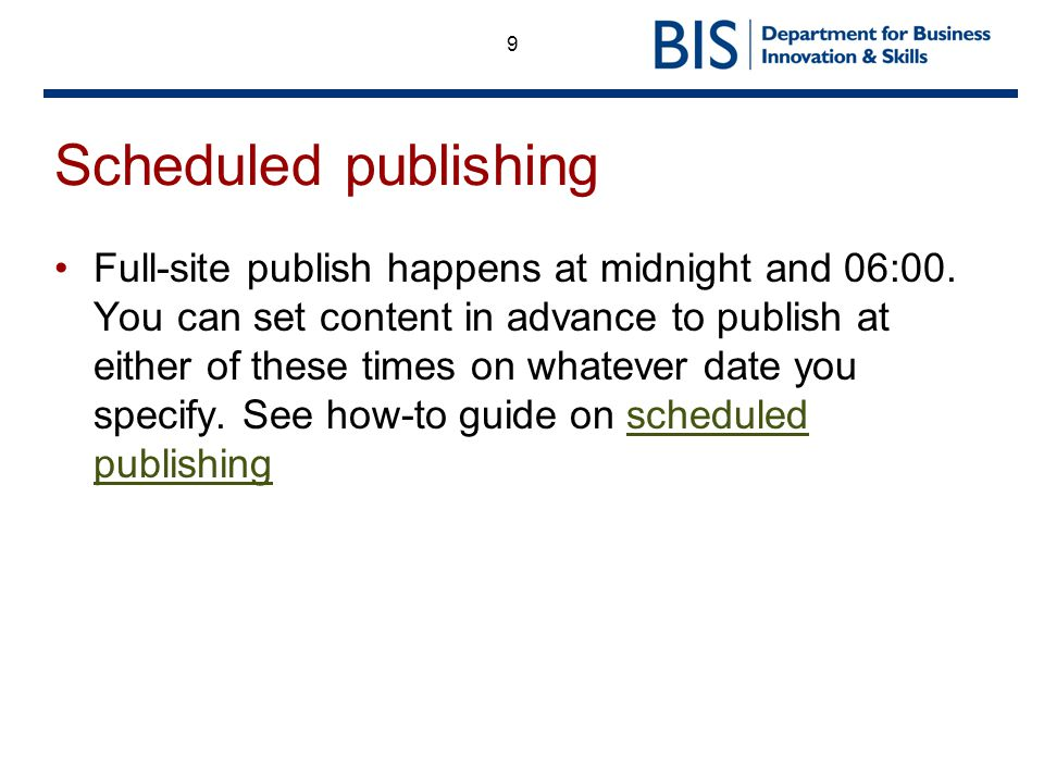 9 Scheduled publishing Full-site publish happens at midnight and 06:00.