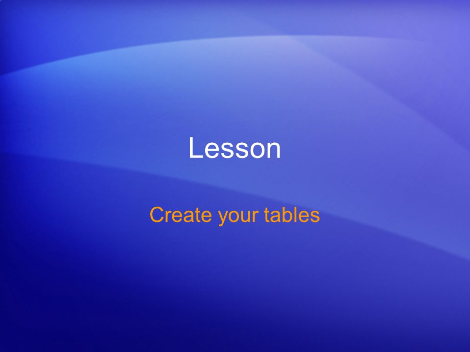 Lesson Create your tables