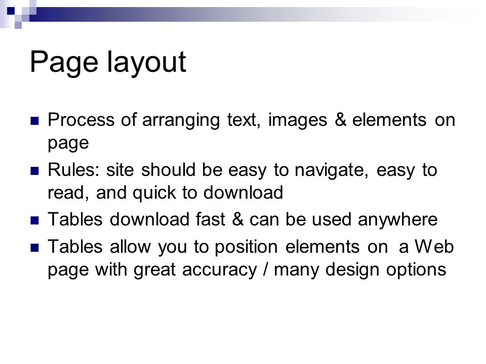Page layout Process of arranging text, images & elements on page Rules: site should be easy to navigate, easy to read, and quick to download Tables do