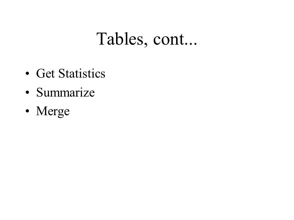 Tables, cont... Get Statistics Summarize Merge