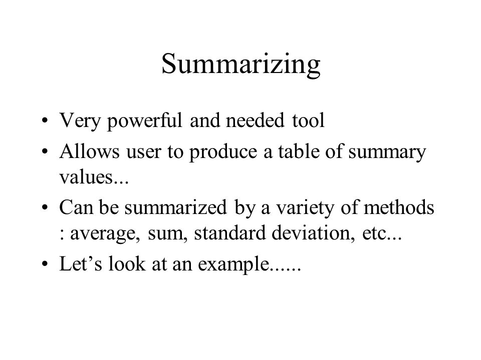 Summarizing Very powerful and needed tool Allows user to produce a table of summary values...