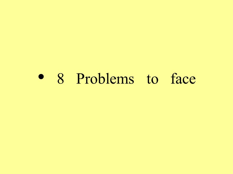 8 Problems to face