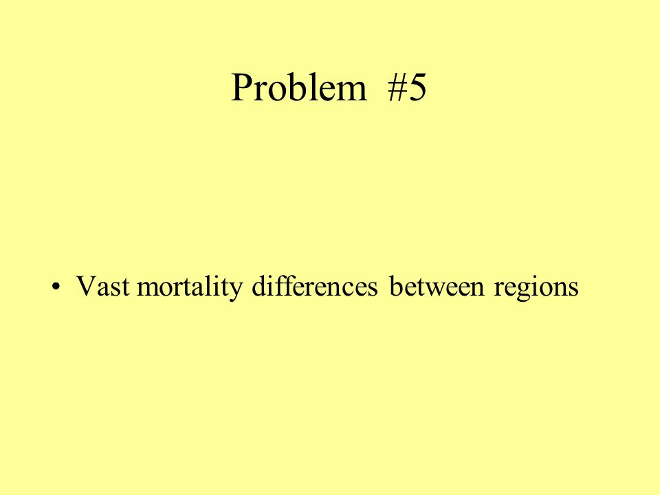 Problem #5 Vast mortality differences between regions