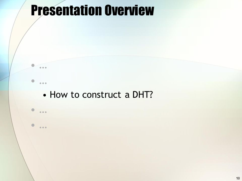 10 Presentation Overview … How to construct a DHT? …