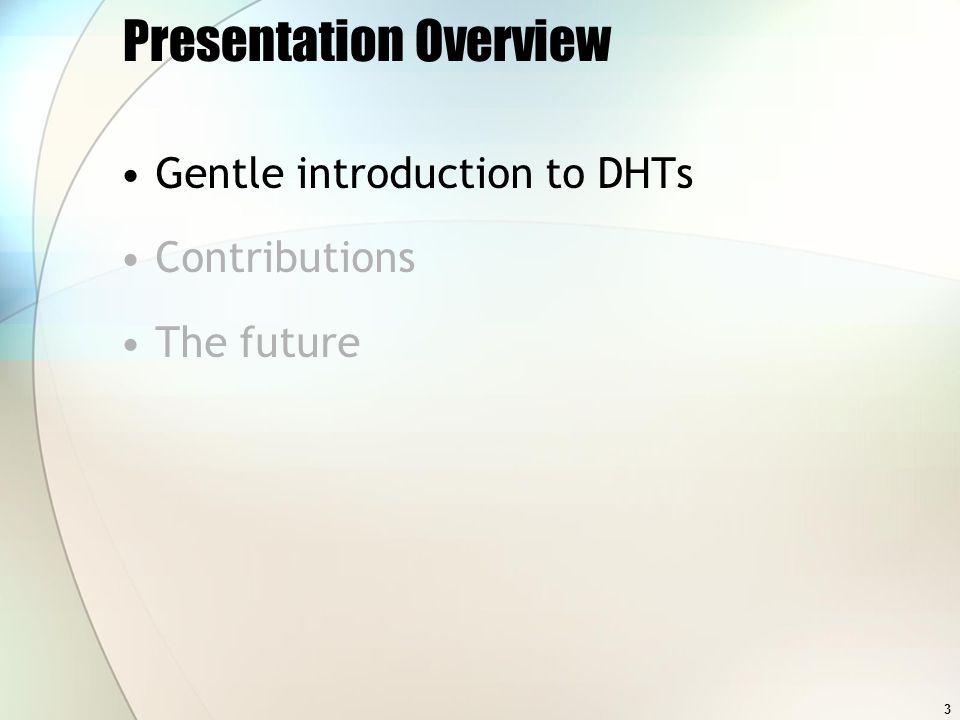 3 Presentation Overview Gentle introduction to DHTs Contributions The future