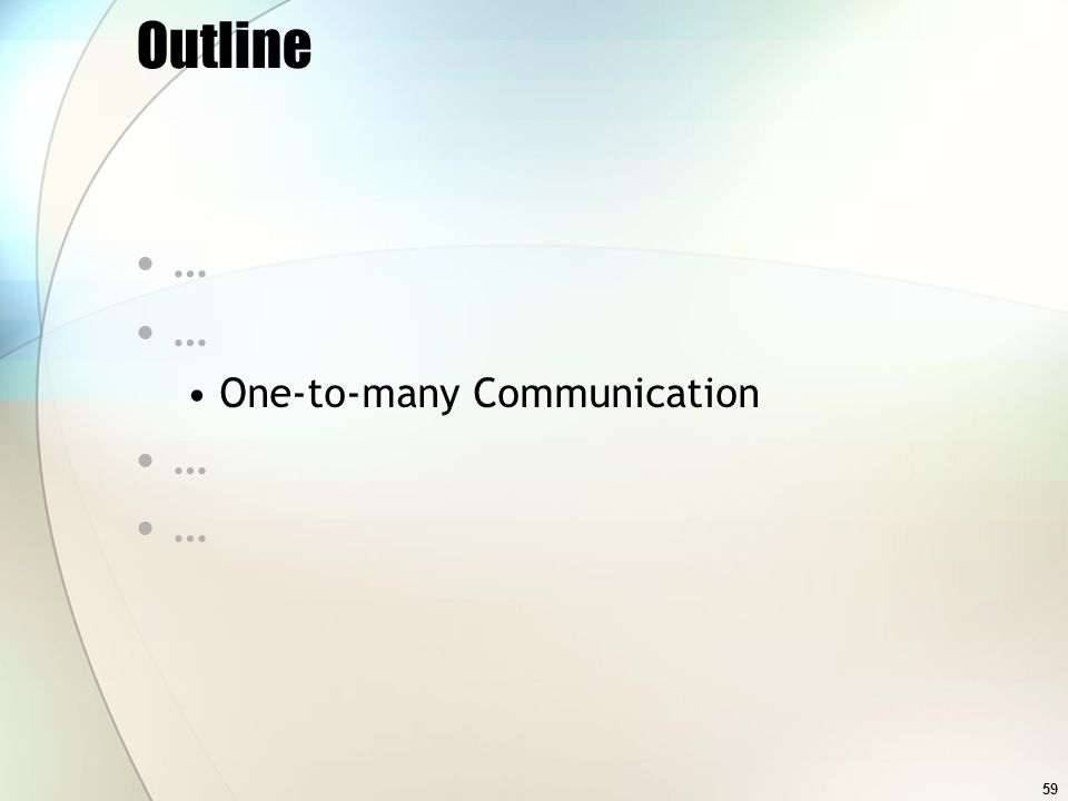 59 Outline … One-to-many Communication …