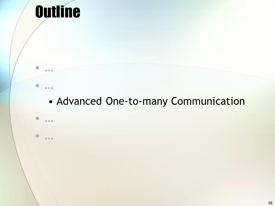68 Outline … Advanced One-to-many Communication …