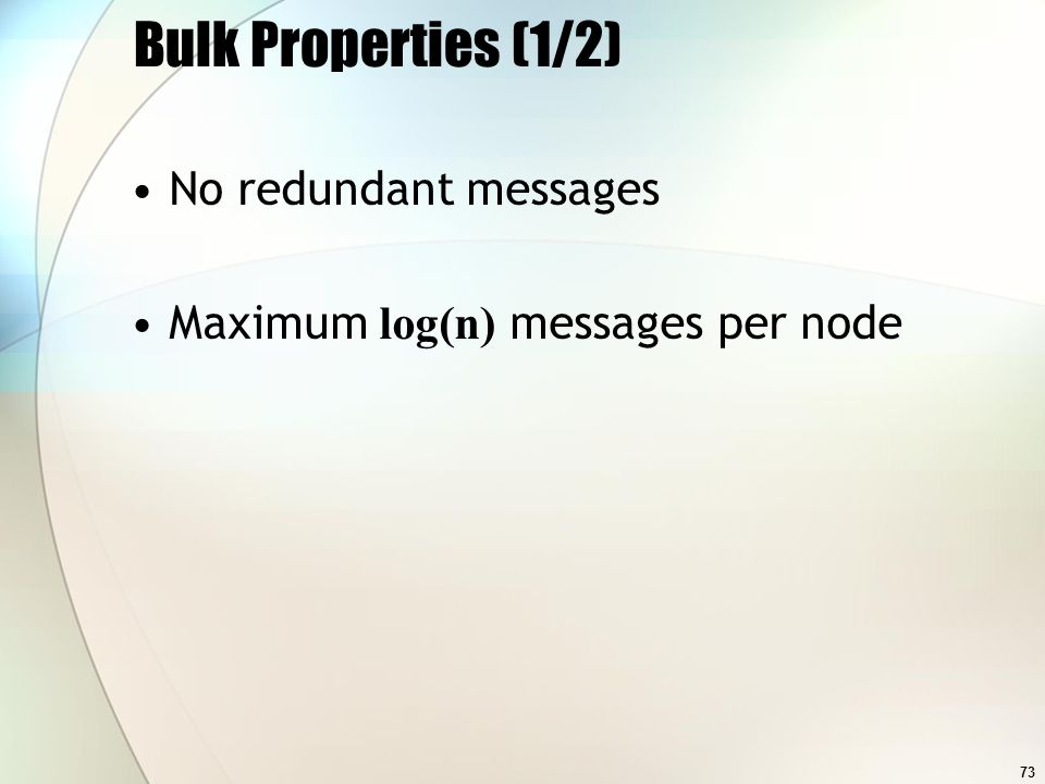 73 Bulk Properties (1/2) No redundant messages Maximum log(n) messages per node