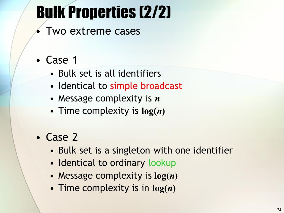 74 Bulk Properties (2/2) Two extreme cases Case 1 Bulk set is all identifiers Identical to simple broadcast Message complexity is n Time complexity is