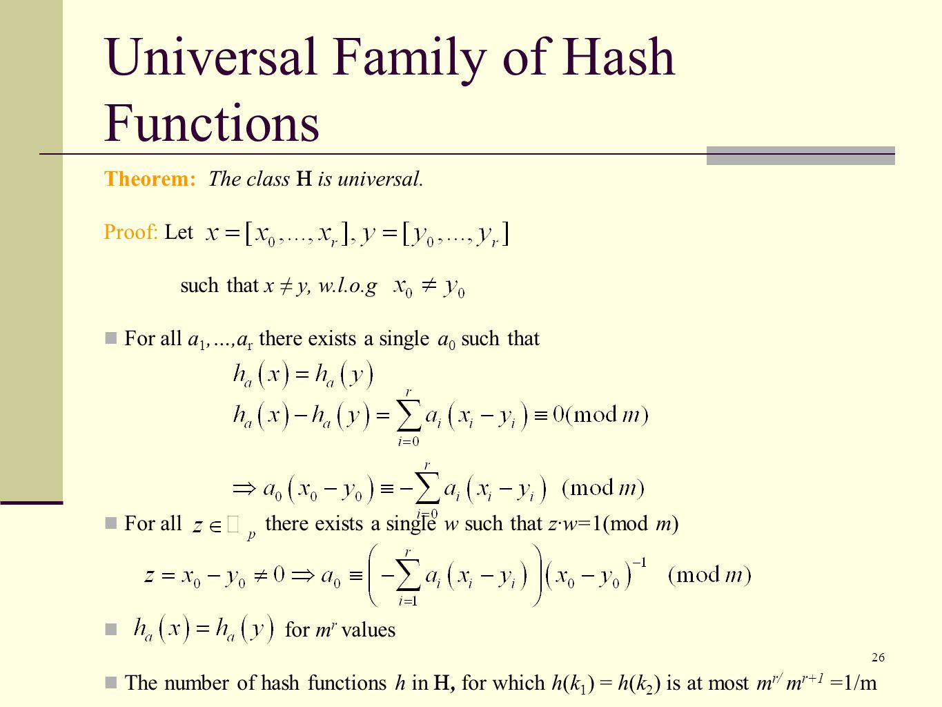 26 Universal Family of Hash Functions Theorem: The class is universal.