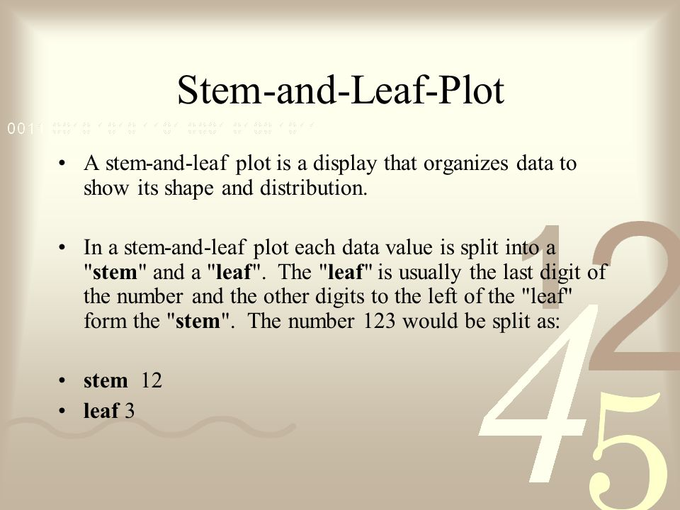Stem-and-Leaf-Plot A stem-and-leaf plot is a display that organizes data to show its shape and distribution.