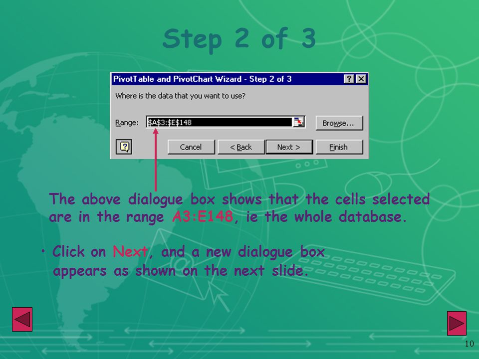 10 Step 2 of 3 The above dialogue box shows that the cells selected are in the range A3:E148, ie the whole database.