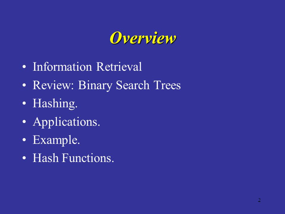 2 Overview Information Retrieval Review: Binary Search Trees Hashing. Applications. Example. Hash Functions.