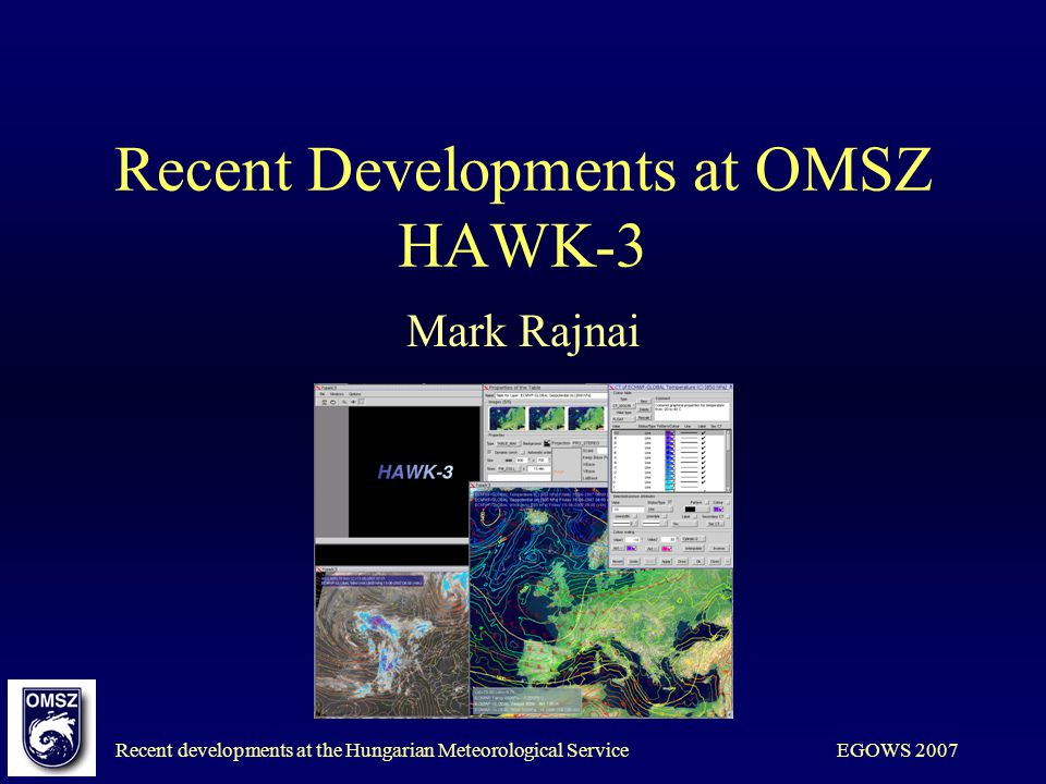 Recent developments at the Hungarian Meteorological ServiceEGOWS 2007 Recent Developments at OMSZ HAWK-3 Mark Rajnai