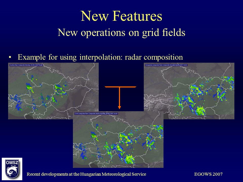 Recent developments at the Hungarian Meteorological ServiceEGOWS 2007 New Features New operations on grid fields Example for using interpolation: rada