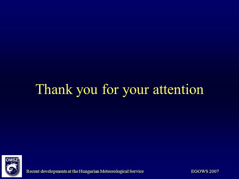 Recent developments at the Hungarian Meteorological ServiceEGOWS 2007 Thank you for your attention