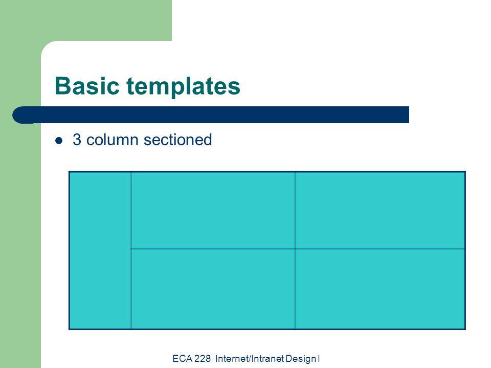 ECA 228 Internet/Intranet Design I Basic templates 3 column sectioned
