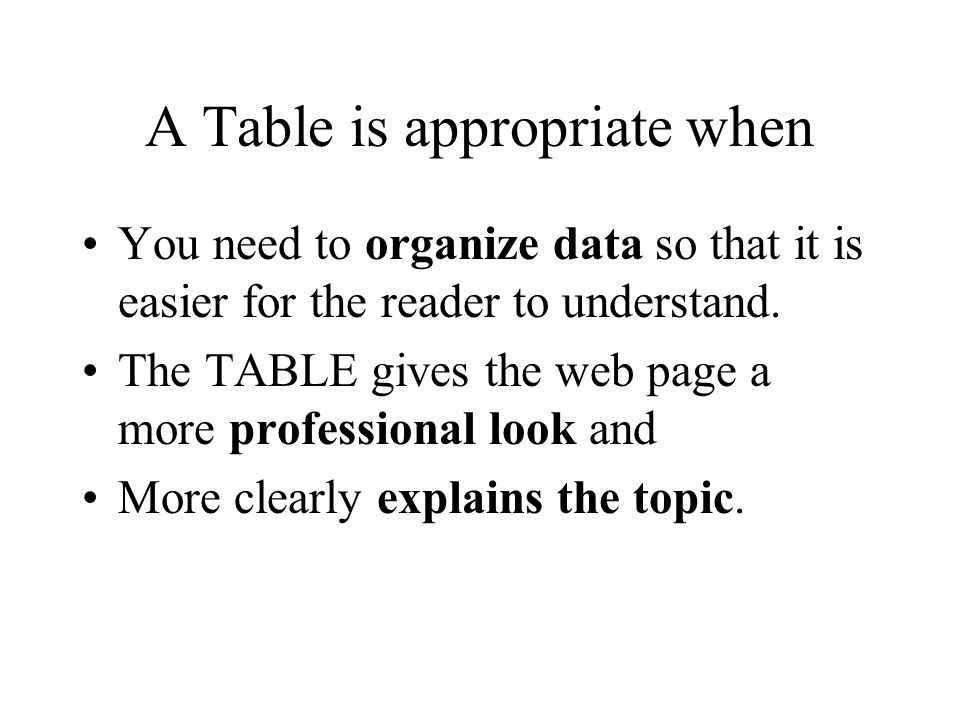 Planning Do you REALLY need a table? If you can explain the Web Page using ONLY paragraphs and Bulleted lists. You dont need a table.