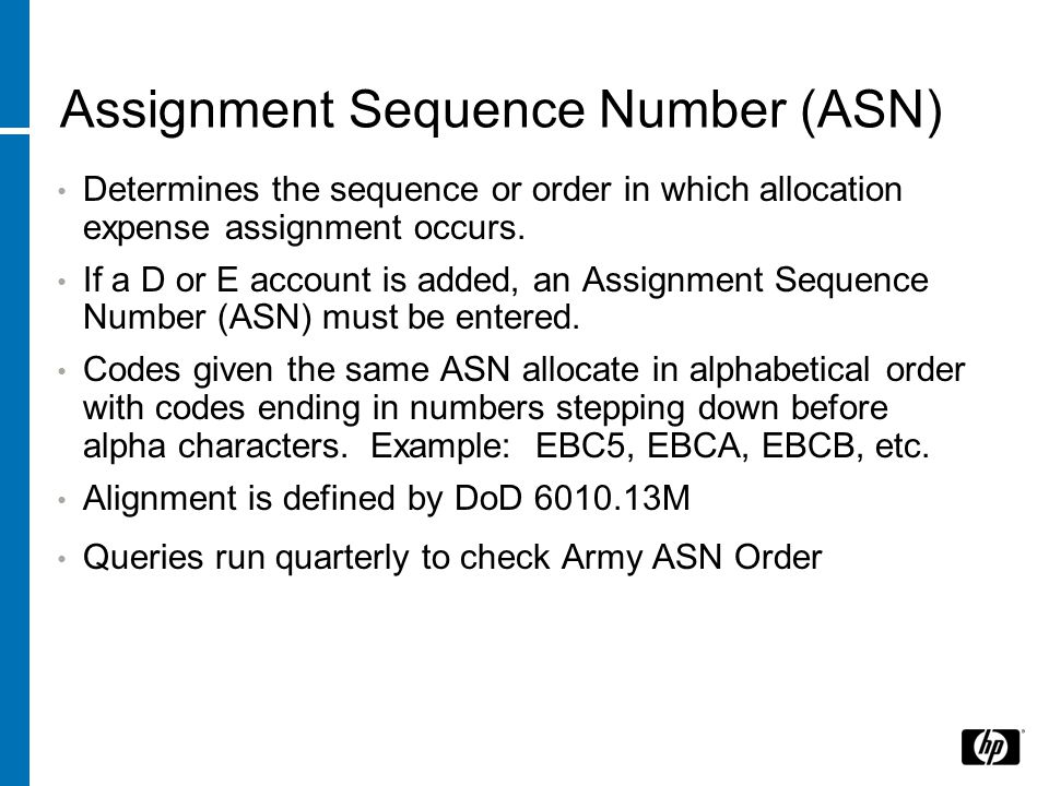 Assignment Sequence Number (ASN) Determines the sequence or order in which allocation expense assignment occurs.