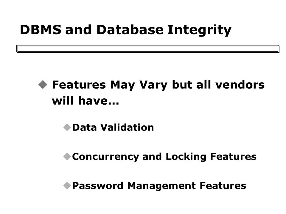 DBMS and Database Integrity uFeatures May Vary but all vendors will have...