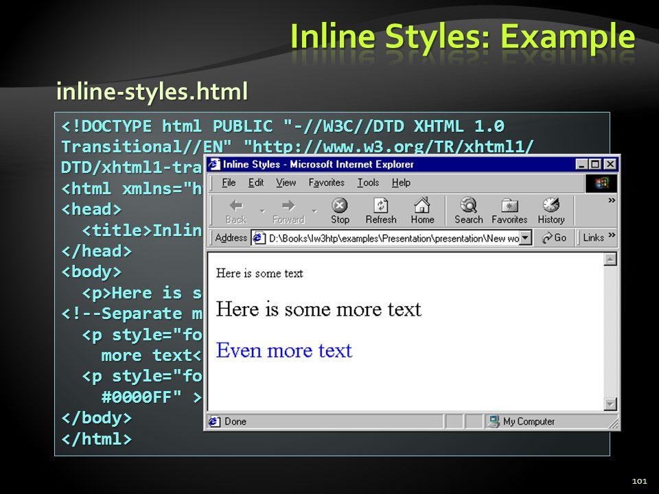 101 <head> Inline Styles Inline Styles </head><body> Here is some text Here is some text Here is some Here is some more text more text <p style=