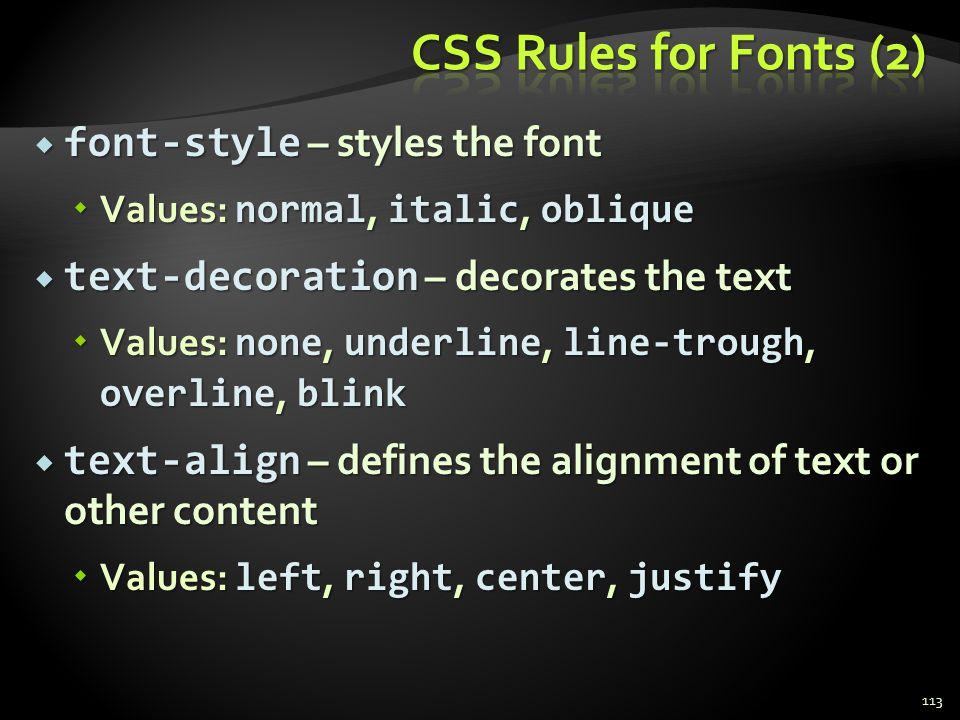 font-style – styles the font font-style – styles the font Values: normal, italic, oblique Values: normal, italic, oblique text-decoration – decorates