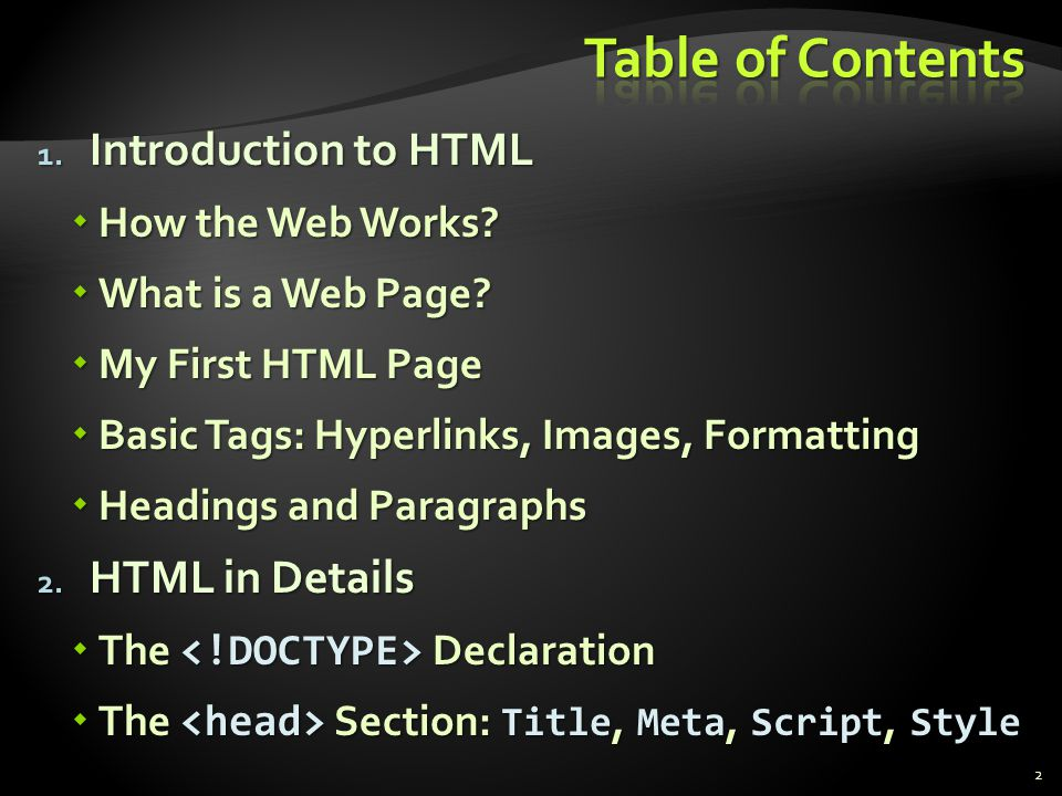 1. Introduction to HTML How the Web Works? How the Web Works? What is a Web Page? What is a Web Page? My First HTML Page My First HTML Page Basic Tags