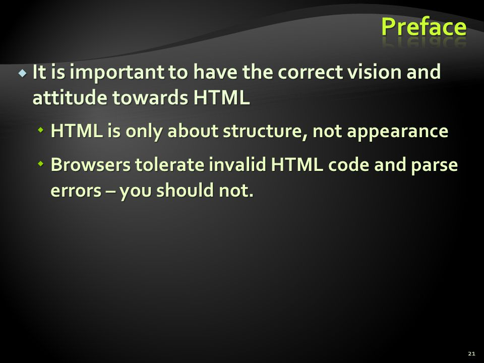 It is important to have the correct vision and attitude towards HTML It is important to have the correct vision and attitude towards HTML HTML is only