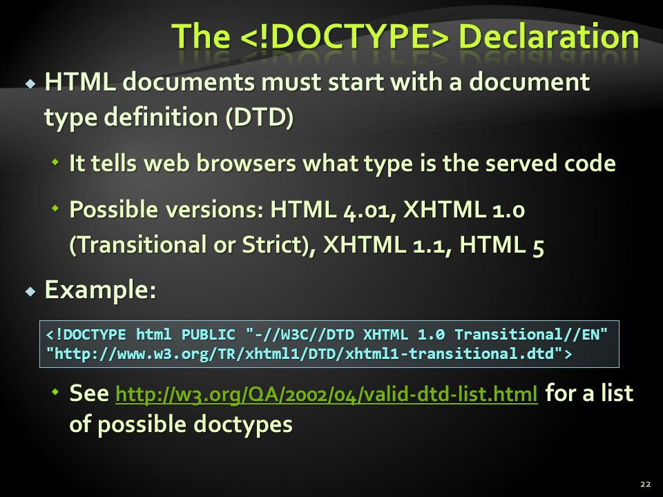 HTML documents must start with a document type definition (DTD) HTML documents must start with a document type definition (DTD) It tells web browsers