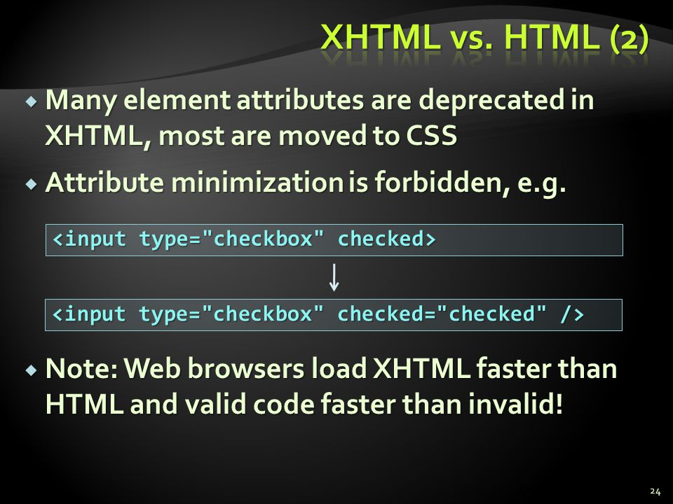 Many element attributes are deprecated in XHTML, most are moved to CSS Many element attributes are deprecated in XHTML, most are moved to CSS Attribut