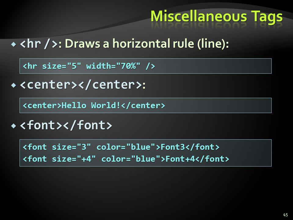 : Draws a horizontal rule (line): : Draws a horizontal rule (line): : : 45 Hello World! Hello World! Font3 Font3 Font+4 Font+4