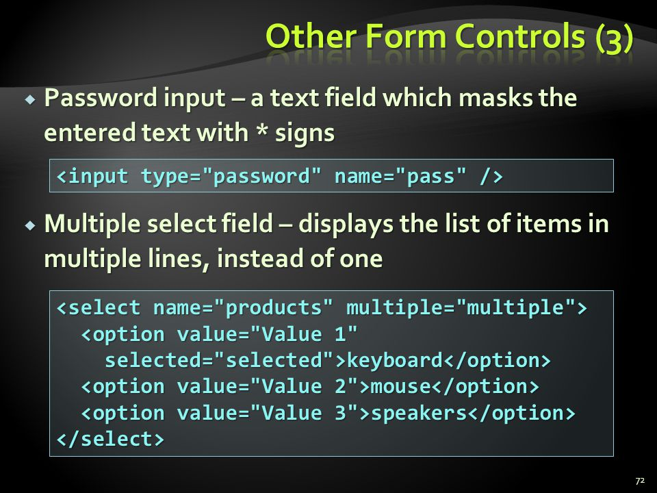 Password input – a text field which masks the entered text with * signs Password input – a text field which masks the entered text with * signs Multip