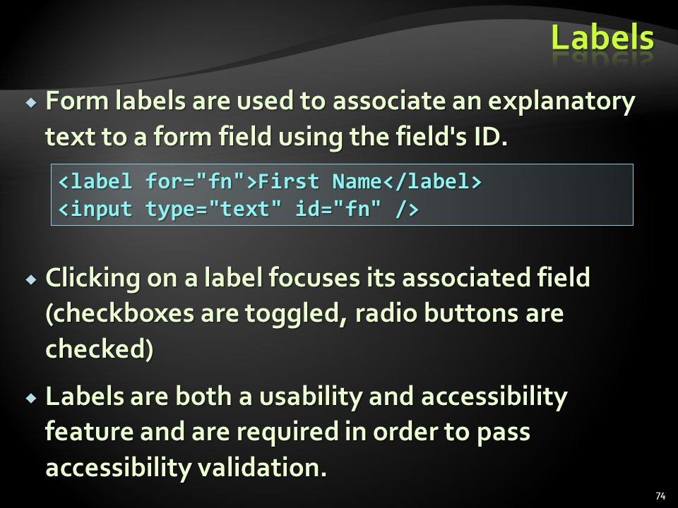 Form labels are used to associate an explanatory text to a form field using the field's ID. Form labels are used to associate an explanatory text to a