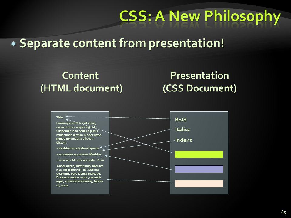 Separate content from presentation! Separate content from presentation! 85 Title Lorem ipsum dolor sit amet, consectetuer adipiscing elit. Suspendisse