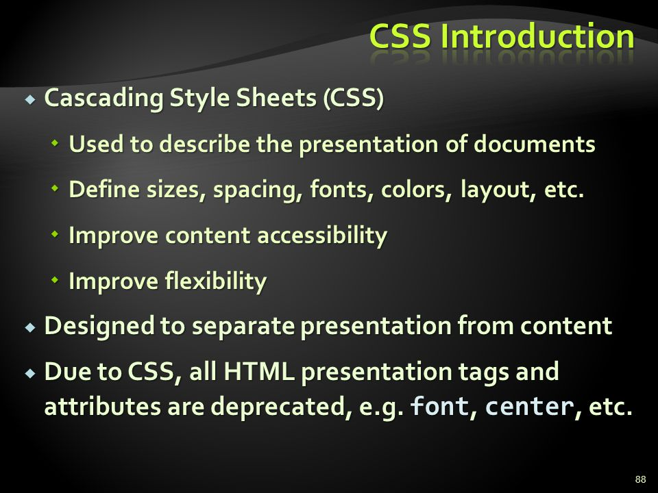 Cascading Style Sheets (CSS) Cascading Style Sheets (CSS) Used to describe the presentation of documents Used to describe the presentation of document