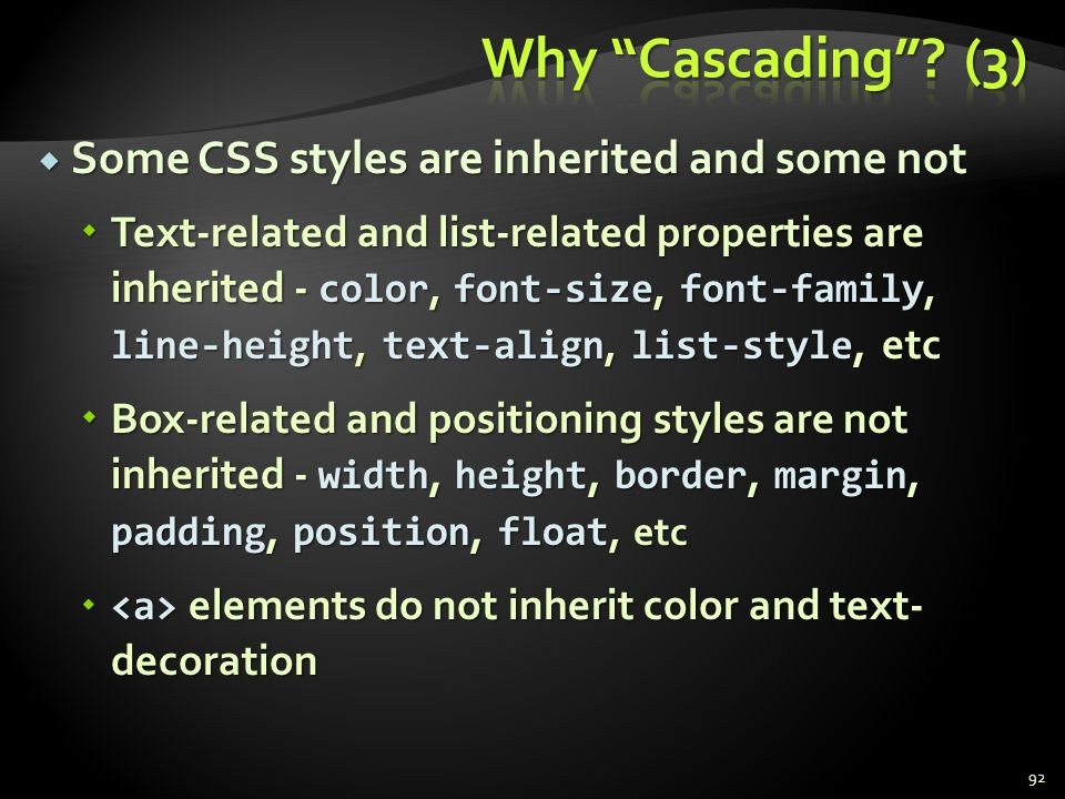 Some CSS styles are inherited and some not Some CSS styles are inherited and some not Text-related and list-related properties are inherited - color,