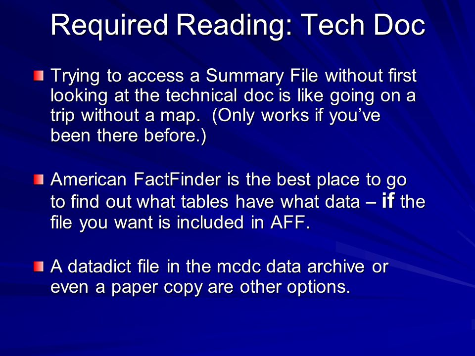 Required Reading: Tech Doc Trying to access a Summary File without first looking at the technical doc is like going on a trip without a map.