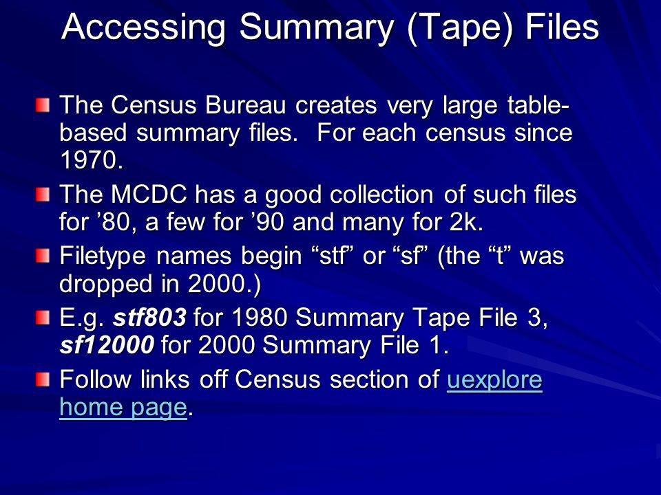 Accessing Summary (Tape) Files The Census Bureau creates very large table- based summary files.