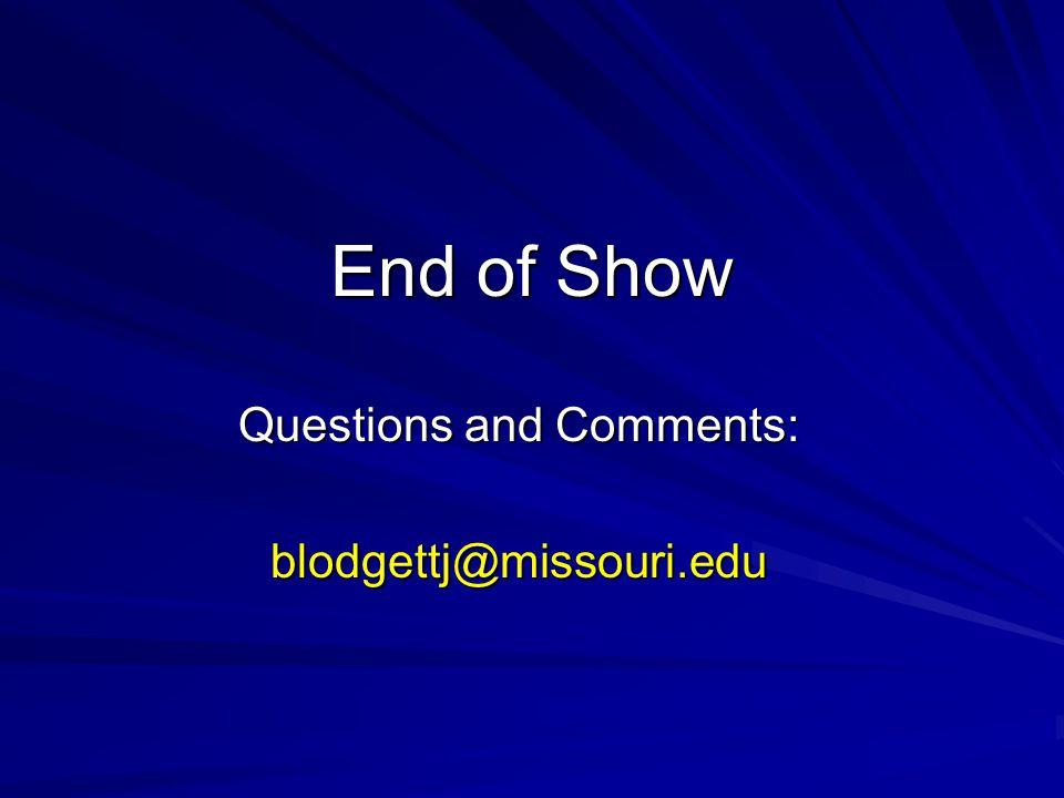 End of Show Questions and Comments: blodgettj@missouri.edu