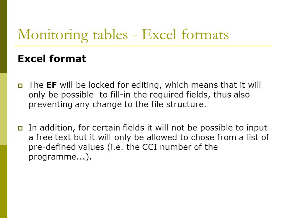Monitoring tables - Excel formats Excel format The EF will be locked for editing, which means that it will only be possible to fill-in the required fields, thus also preventing any change to the file structure.