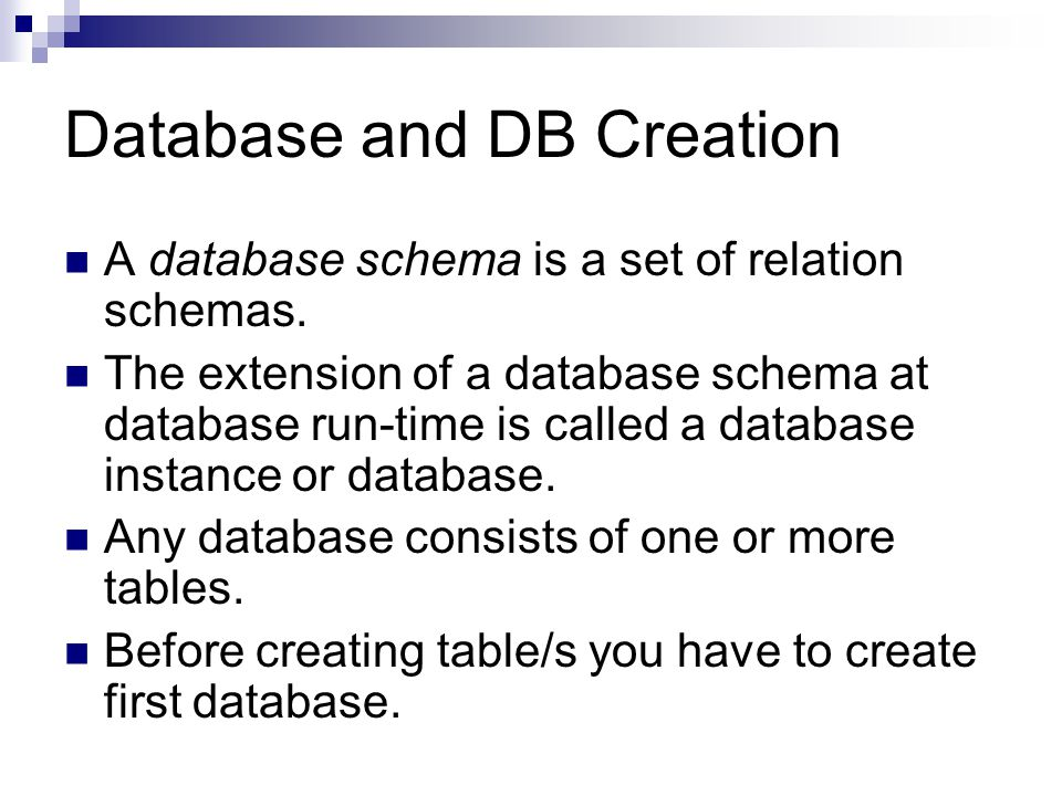 Database and DB Creation A database schema is a set of relation schemas.