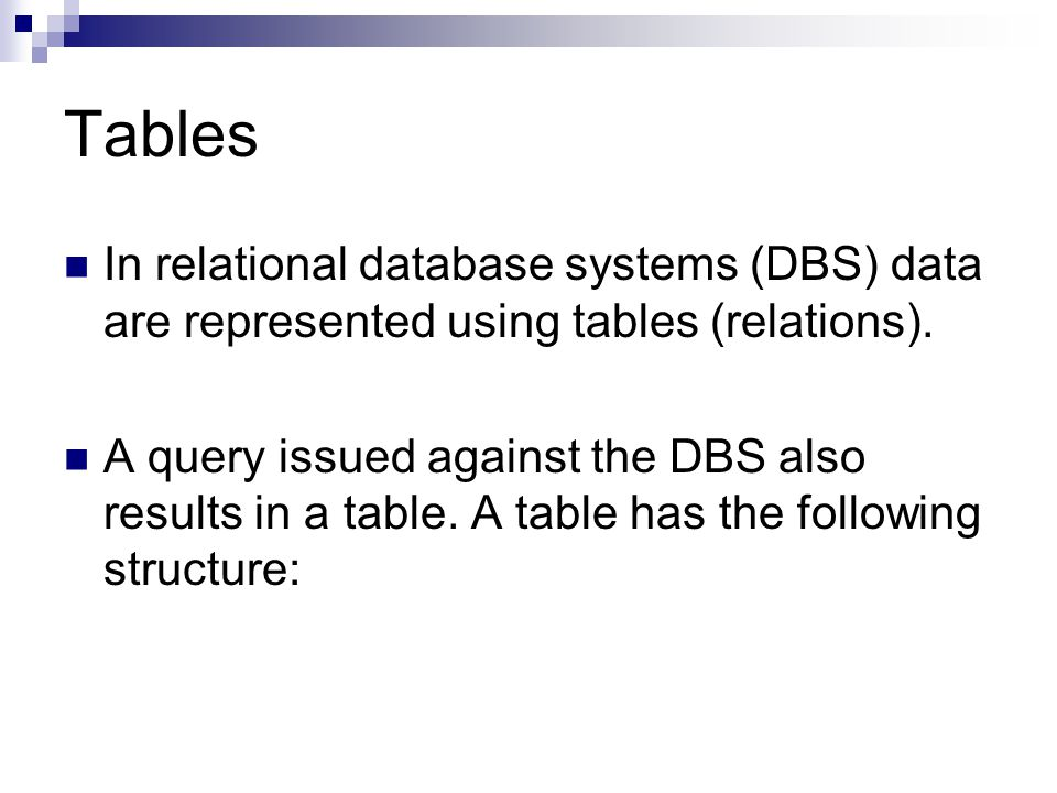 Tables In relational database systems (DBS) data are represented using tables (relations).